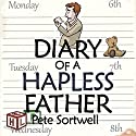 The Diary of a Hapless Father: Months 0-3: The Diary of a Father, Book 2 Audiobook by Pete Sortwell Narrated by Will M. Watt