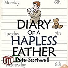 The Diary of a Hapless Father: Months 0-3: The Diary of a Father, Book 2 (       UNABRIDGED) by Pete Sortwell Narrated by Will M. Watt