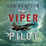 Viper Pilot: The Autobiography of One of America's Most Decorated Combat Pilots | Dan Hampton