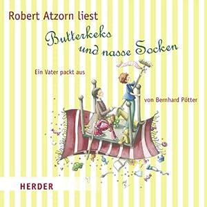 Butterkeks und nasse Socken. Ein Vater packt aus Hörbuch