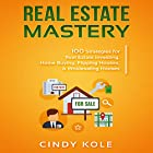 Real Estate Mastery: 100 Strategies for Real Estate Investing, Home Buying, Flipping Houses, & Wholesaling Houses: Small Business Mastery Series Hörbuch von Cindy Kole Gesprochen von: Katie Habib