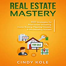 Real Estate Mastery: 100 Strategies for Real Estate Investing, Home Buying, Flipping Houses, & Wholesaling Houses: Small Business Mastery Series   Livre audio Auteur(s) : Cindy Kole Narrateur(s) : Katie Habib