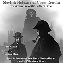 Sherlock Holmes and Count Dracula: The Adventure of the Solitary Grave, from the Supernatural Case Files of Sherlock Holmes, Book 1 (       UNABRIDGED) by Christian Klaver Narrated by William David Kirby