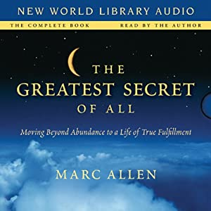 The Greatest Secret of All: Moving Beyond Abundance to a Life of True Fulfillment | [Marc Allen]