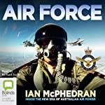 Air Force: Inside the New Era of Australian Air Power | Ian McPhedran
