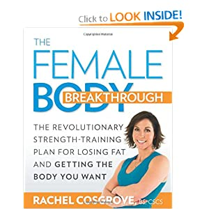 The Female Body Breakthrough: The Revolutionary Strength-Training Plan for Losing Fat and Getting the Body You Want [Paperback]