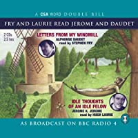 Fry and Laurie Read Daudet and Jerome: Letters from My Windmill & Idle Thoughts of an Idle Fellow (       ABRIDGED) by A. Daudet, J.K. Jerome Narrated by Stephen Fry, Hugh Laurie