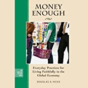 Money Enough: Everyday Practices for Living Faithfully in the Global Economy | [Douglas A. Hicks]