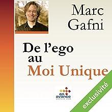 De l'ego au Moi Unique | Livre audio Auteur(s) : Marc Gafni Narrateur(s) : Philippe Joannis