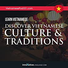 Learn Vietnamese: Discover Vietnamese Culture & Traditions Lecture by  Innovative Language Learning LLC Narrated by  VietnamesePod101.com