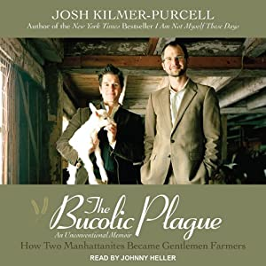 The Bucolic Plague: How Two Manhattanites Became Gentlemen Farmers: An Unconventional Memoir | [Josh Kilmer-Purcell]