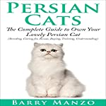 Persian Cats: The Complete Guide to Own Your Lovely Persian Cat | Barry Manzo