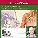 The Modern Scholar: Basic Human Anatomy: The Beauty of Form and Function (       UNABRIDGED) by John K. Young