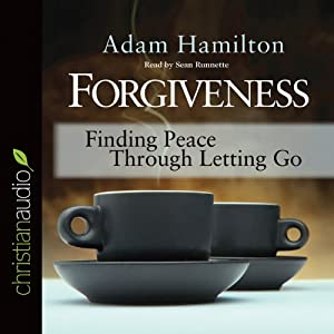 Forgiveness: Finding Peace Through Letting Go | [Adam Hamilton]