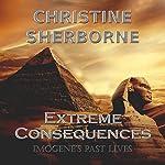Extreme Consequences: Imogene's Past Lives | Christine Sherborne