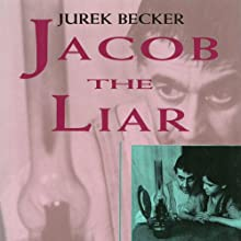 Jacob the Liar (       UNABRIDGED) by Jurek Becker, Leila Vennewitz (translator) Narrated by Bryan Kennedy