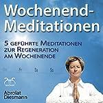 Wochenend-Meditationen: 5 geführte Meditationen zur Regeneration am Wochenende | Franziska Diesmann,Torsten Abrolat