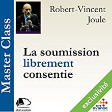 La soumission librement consentie (Master Class) | Livre audio Auteur(s) : Robert-Vincent Joule Narrateur(s) : Robert-Vincent Joule
