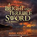 A Bright and Terrible Sword (       UNABRIDGED) by Anna Kendall Narrated by Simon Vance