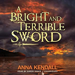 A Bright and Terrible Sword | [Anna Kendall]