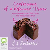 Confessions of a Reformed Dieter: How I Dropped 8 Dress Sizes and Took My Life Back | [A. J. Rochester]