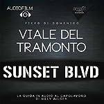 Viale del tramonto [Sunset Boulevard]: Audiofilm. La guida in audio al capolavoro di Billy Wilder [Audiomovie: The Audio Guide to the Masterpiece by Billy Wilder] | Piero Di Domenico