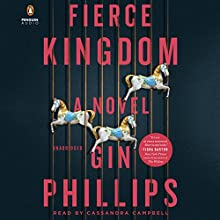 Fierce Kingdom: A Novel Audiobook by Gin Phillips Narrated by Cassandra Campbell