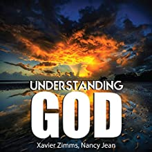 Understanding God: Your Guide to Understanding How God's True Grace Gives Any Religion the Ability to Believe in a Higher Power Audiobook by Xavier Zimms, Nancy Jean Narrated by Rick Vaught