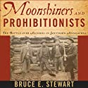 Moonshiners and Prohibitionists: The Battle over Alcohol in Southern Appalachia (New Directions in Southern History) (       UNABRIDGED) by Bruce E. Stewart Narrated by Jim Tedder