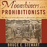 Moonshiners and Prohibitionists: The Battle over Alcohol in Southern Appalachia (New Directions in Southern History) | Bruce E. Stewart