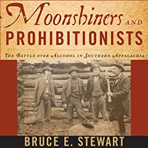 Moonshiners and Prohibitionists: The Battle over Alcohol in Southern Appalachia (New Directions in Southern History) | [Bruce E. Stewart]