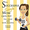 The Successful Single Mom Gets Fit! Audiobook by Honoree Corder Narrated by Susan Fouche