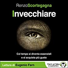 Invecchiare Audiobook by Renzo Scortegagna Narrated by Eugenio Farn