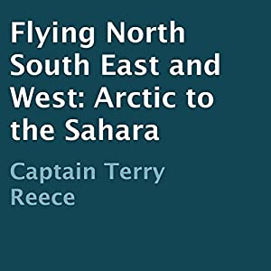 Flying North South East and West: Arctic to the Sahara | [Captain Terry Reece]