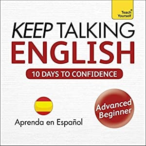 Keep Talking English - Ten Days to Confidence: Learn in Spanish Audiobook