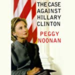 The Case Against Hillary Clinton | Peggy Noonan
