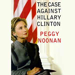 The Case Against Hillary Clinton | [Peggy Noonan]