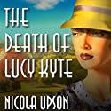 The Death of Lucy Kyte (       UNABRIDGED) by Nicola Upson Narrated by Wanda McCaddon