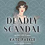 Deadly Scandal: The Deadly Series, Book 1 | Kate Parker