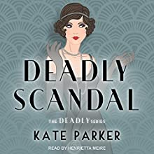 Deadly Scandal: The Deadly Series, Book 1 Audiobook by Kate Parker Narrated by Henrietta Meire