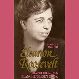 Eleanor Roosevelt, Vol 1: 1884-1933 Audiobook