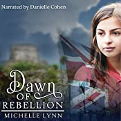 Dawn of Rebellion: Dawn of Rebellion, Book 1 | Michelle Lynn
