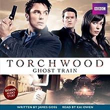 Torchwood: Ghost Train Radio/TV Program by James Goss Narrated by Kai Owen