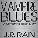 Vampire Blues: A Samantha Moon Story (       UNABRIDGED) by J. R. Rain Narrated by Sylvia Roldan Dohi