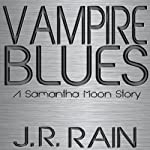 Vampire Blues: A Samantha Moon Story | J. R. Rain