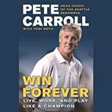 Win Forever: Live, Work, and Play Like a Champion (       ABRIDGED) by Pete Carroll Narrated by Pete Carroll