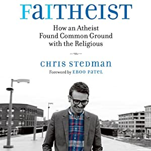 Faitheist: How an Atheist Found Common Ground with the Religious | [Chris Stedman]