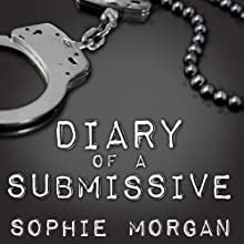 Diary of a Submissive: A Modern True Tale of Sexual Awakening (       UNABRIDGED) by Sophie Morgan Narrated by Tatiana Sokolov