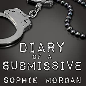 Diary of a Submissive: A Modern True Tale of Sexual Awakening | [Sophie Morgan]