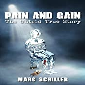 Pain and Gain: The Untold True Story | [Marc Schiller]